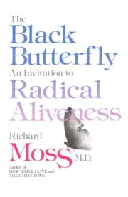 The Black Butterfly - An Invitation To Radical Aliveness ebook by Moss, Richard