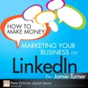 How to Make Money Marketing Your Business on LinkedIn ebook by Jamie Turner