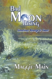 Bad Moon Rising - Sometimes Revenge Is Sweet ebook by Maggie Main
