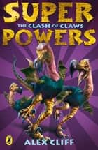 Superpowers: The Clash of Claws ebook by Alex Cliff