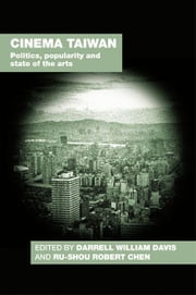 Cinema Taiwan - Politics, Popularity and State of the Arts ebook by Darrell William Davis,Ru-shou Robert Chen