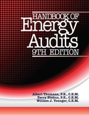 Handbook of Energy Audits, 9th Edition ebook by Albert Thumann, P.E., C.E.M.,Terry Niehus, P.E., C.E.M.,William Younger, C.E.M.