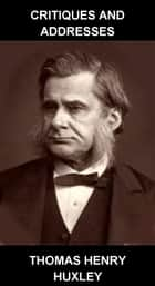 Critiques and Addresses [mit Glossar in Deutsch] ebook by Thomas Henry Huxley,Eternity Ebooks