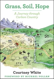 Grass, Soil, Hope - A Journey Through Carbon Country ebook by Courtney White