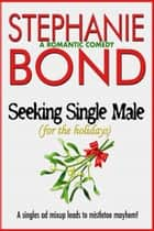 Seeking Single Male (For the Holidays) - A romantic comedy ebook by Stephanie Bond