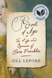 Book of Ages - The Life and Opinions of Jane Franklin ebook by Jill Lepore
