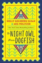 To Night Owl From Dogfish ebook by Meg Wolitzer, Holly Goldberg Sloan