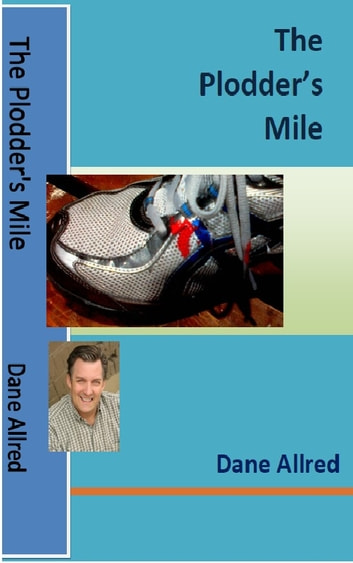 The Plodder's Mile ebook by Dane Allred