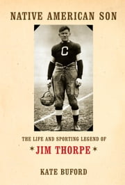 Native American Son - The Life and Sporting Legend of Jim Thorpe ebook by Kate Buford