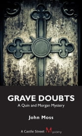 Grave Doubts - A Quin and Morgan Mystery ebook by John Moss