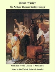 Hetty Wesley ebook by Sir Arthur Thomas Quiller-Couch