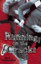 Running on the Cracks ebook by Julia Donaldson