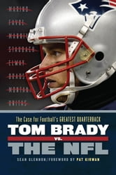 Tom Brady vs. the NFL - The Case for Football's Greatest Quarterback ebook by Sean Glennon