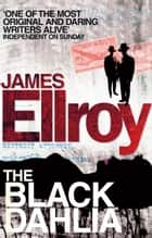 The Black Dahlia - The first book in the classic L.A. Quartet crime series ebook by James Ellroy