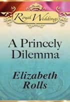 A Princely Dilemma (Mills & Boon) ebook by Elizabeth Rolls
