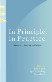In Principle, In Practice - Museums as Learning Institutions ebook by Sue Allen, David Anderson, Tamsin Astor-Jack,...