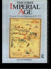 The First Imperial Age - European Overseas Expansion 1500-1715 ebook by Geoffrey V. Scammell