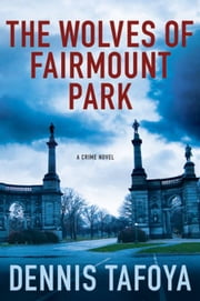 The Wolves of Fairmount Park ebook by Dennis Tafoya