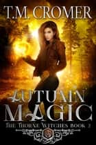 Autumn Magic ebook by T.M. Cromer