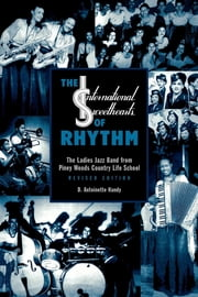 The International Sweethearts of Rhythm - The Ladies' Jazz Band from Piney Woods Country Life School ebook by Antoinette D. Handy