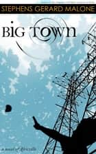 Big Town: A Novel of Africville ebook by Stephens Gerard Malone