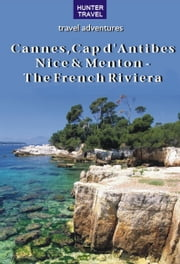 Cannes, Cap d'Antibes, Nice & Menton The French Riviera ebook by Ferne Arfin