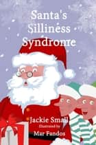 Santa's Silliness Syndrome ebook by Jackie Small