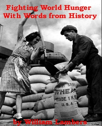 Fighting World Hunger With Words from History ebook by William Lambers