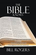 The Bible Knows ebook by Bill Rogers