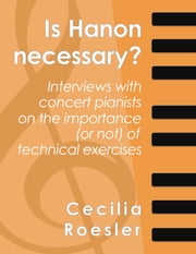 Is Hanon Necessary? ebook by Cecilia Roesler