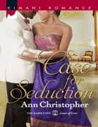 Case for Seduction (Mills & Boon Kimani) (The Hamiltons: Laws of Love, Book 1) ebook by Ann Christopher