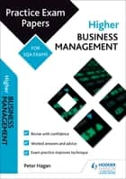 Higher Business Management: Practice Papers for SQA Exams ebook by Peter Hagan