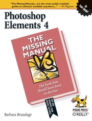 Photoshop Elements 4: The Missing Manual - The Missing Manual ebook by Barbara Brundage