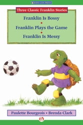 Franklin Is Bossy, Franklin Plays the Game, and Franklin Is Messy - Read-Aloud Edition ebook by Paulette Bourgeois
