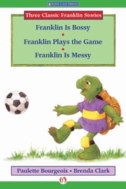 Franklin Is Bossy, Franklin Plays the Game, and Franklin Is Messy - Read-Aloud Edition ebook by Paulette Bourgeois,Brenda Clark