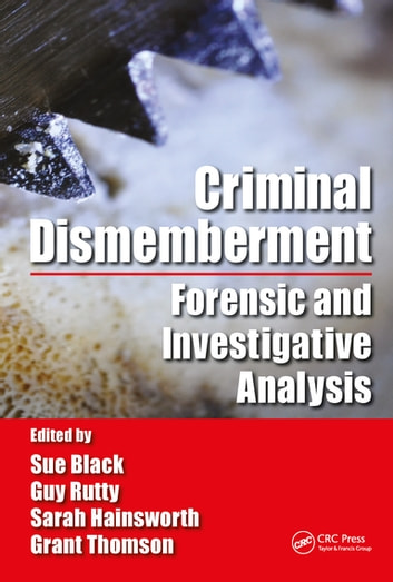 Criminal Dismemberment - Forensic and Investigative Analysis ebook by