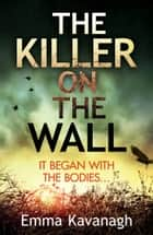 The Killer on the Wall eBook by Emma Kavanagh