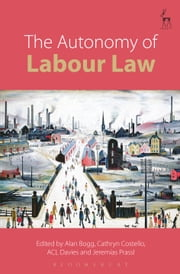 The Autonomy of Labour Law ebook by Alan Bogg,Cathryn Costello,ACL Davies,Jeremias Prassl