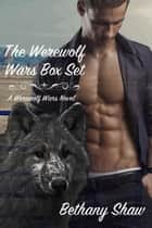 The Werewolf Wars Complete Series - Werewolf Wars, #6 ebook by Bethany Shaw