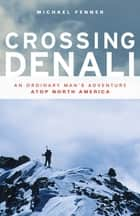 Crossing Denali ebook by Mike Fenner