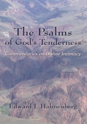 The Psalms of God's Tenderness - Commentaries on Divine Intimacy ebook by Edward J. Hahnenberg