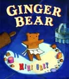 Ginger Bear ebook by Mini Grey
