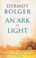 An Ark of Light ebook by Dermot Bolger
