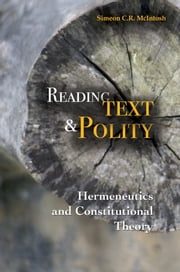 Reading Text and Polity: Hermeneutics and Constitutional Theory ebook by Simeon C.R. McIntosh