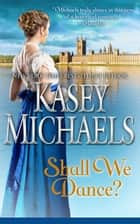Shall We Dance? ebook by Kasey Michaels
