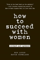 How to Succeed with Women, Revised and Updated ebook by Ron Louis,David Copeland