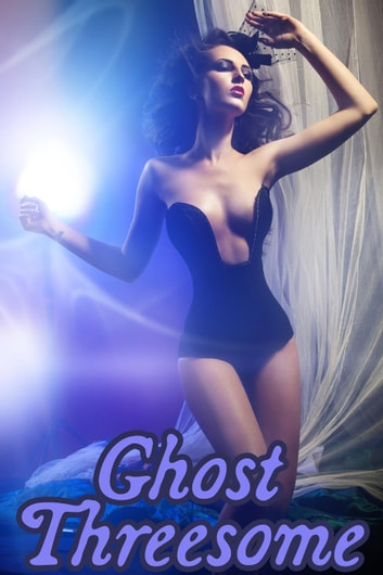 Ghost Threesome (a m/f/ghost paranormal menage erotica) ebook by Rose Black