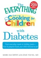 The Everything Guide to Cooking for Children with Diabetes ebook by Moira McCarthy