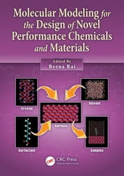 Molecular Modeling for the Design of Novel Performance Chemicals and Materials ebook by Rai, Beena