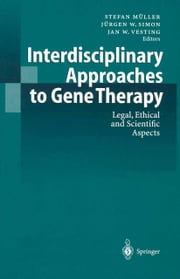 Interdisciplinary Approaches to Gene Therapy - Legal, Ethical and Scientific Aspects ebook by Stefan Müller,Jürgen W. Simon,Jan W. Vesting